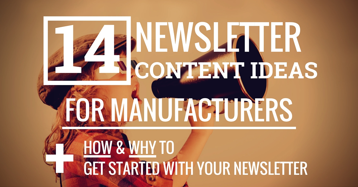 How & Why To Start A Manufacturing Business Newsletter Plus 14 Content Ideas