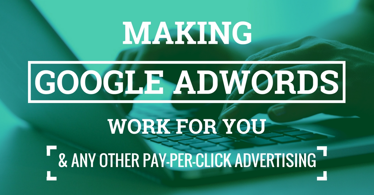 Making Google Adwords Work For A Manufacturing Business