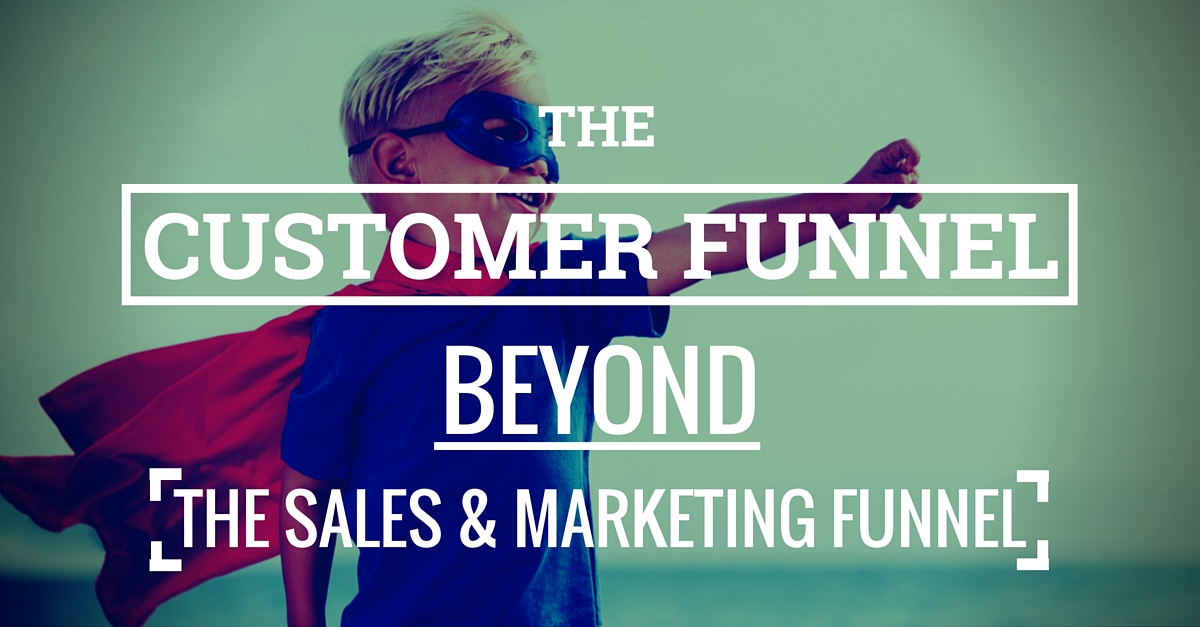 The Customer Funnel - Beyond Sales & Marketing Funnels