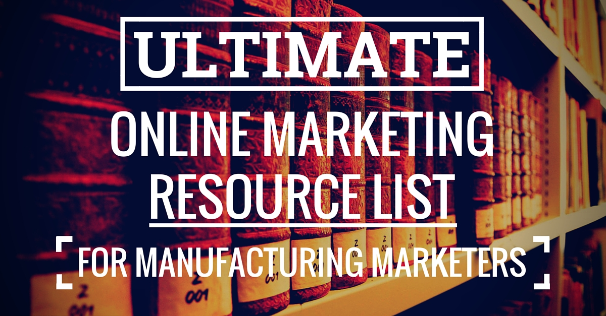 The Ultimate Online Marketing Resources List For Manufacturers