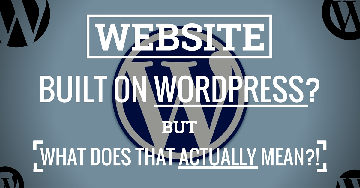 What does Built on Wordpress Actually Mean to you?