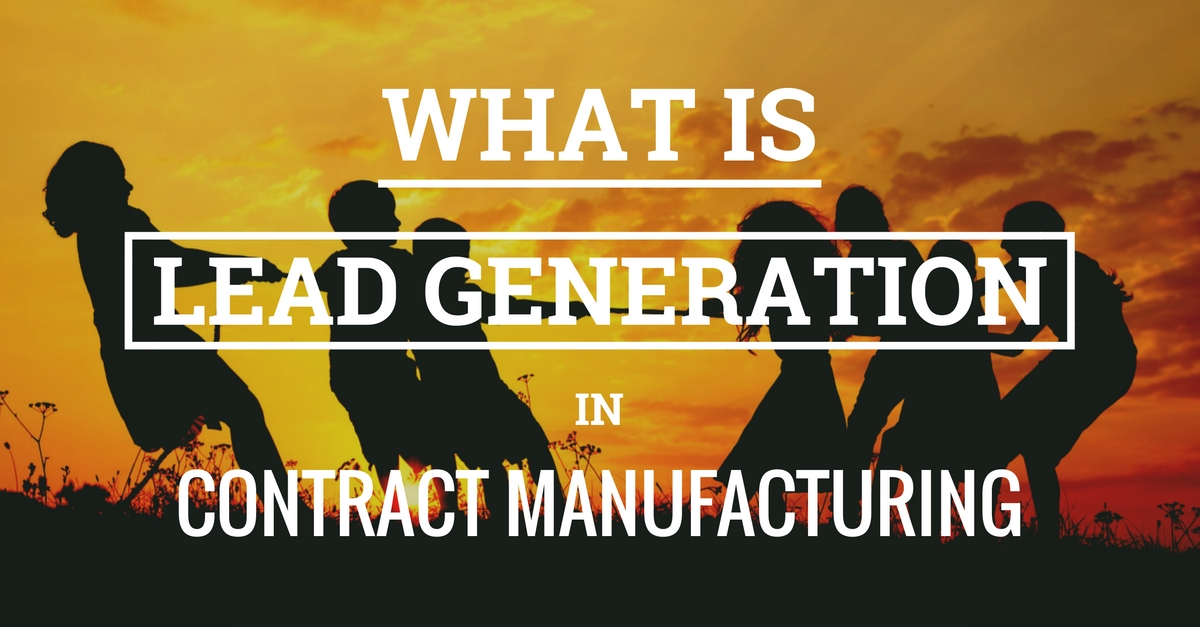 What Is Lead Generation In Contract Manufacturing
